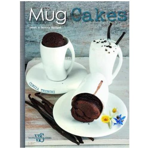 Mug Cakes. Sweet and Savory Recipes for All, and for Vegans