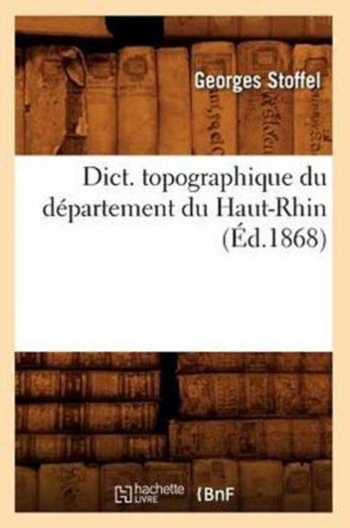 Dict. Topographique Du Departement Du Haut-Rhin (Ed.1868)