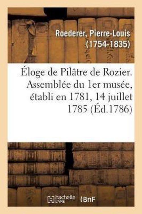 Eloge de Pilatre de Rozier. Assemblee Du 1er Musee, Etabli En 1781, 14 Juillet 1785