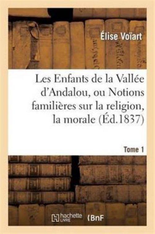 Les Enfants de la Vallee d'Andlau, Ou Notions Familieres Sur La Religion. Tome 1