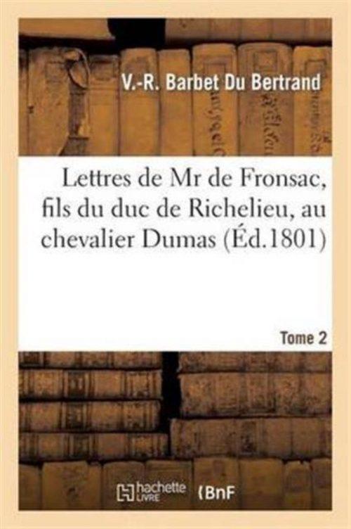 Lettres de MR de Fronsac, Fils Du Duc de Richelieu, Au Chevalier Dumas. Tome 2