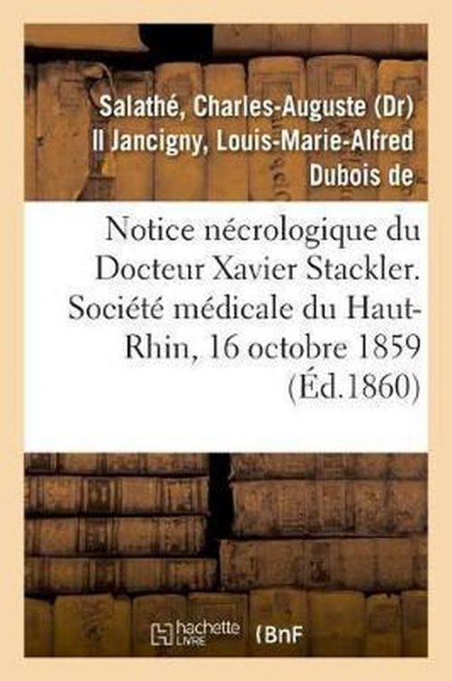 Notice Necrologique Du Docteur Xavier Stackler. Societe Medicale Du Haut-Rhin, Le 16 Octobre 1859