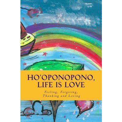 Ho'oponopono, Life is Love